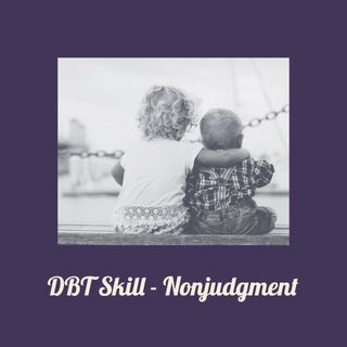 DBT Skill: Nonjudgment
