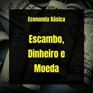 Economia Básica - Escambo, Dinheiro e Moeda - 05