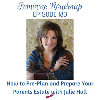 FR Ep #180 How to Pre-Plan and Prepare Your Parents Estate with Julie Hall
