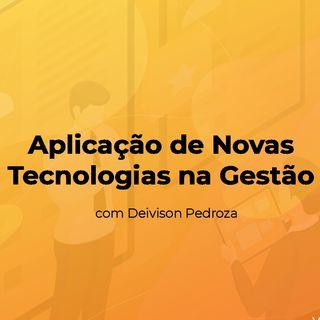 Webinar Deivison Pedroza - Aplicação de Novas Tecnologias em Gestão