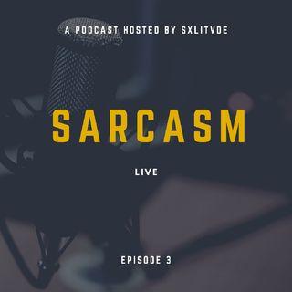 Episode 3 - Sarcasm Live