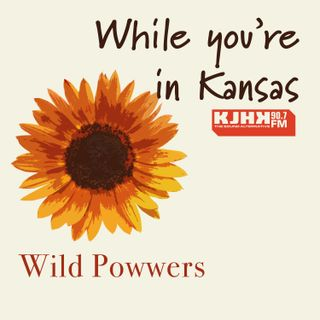 While you're in Kansas: Wild Powwers