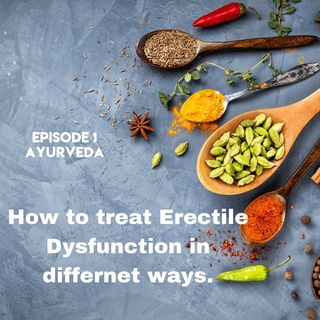 How to treat Erectile Dysfunction in different ways - Episode 1