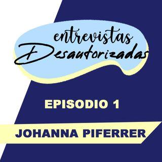 Entrevistas Desautorizadas - 01 - Johanna Piferrer