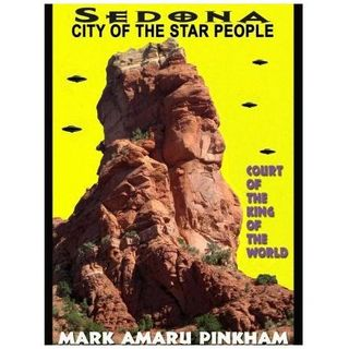 Mark Amaru Pinkham: Sedona, City of Star People