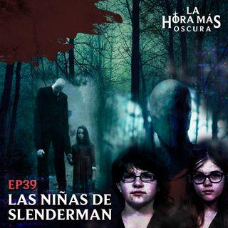 Ep39: Las Niñas de Slenderman