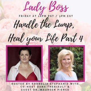Handle the Lump, Heal your Life Part 4 with Dana Theriault