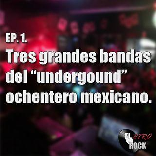 "Ep. 1. Tres grandes bandas del ""underground"" ochentero mexicano"