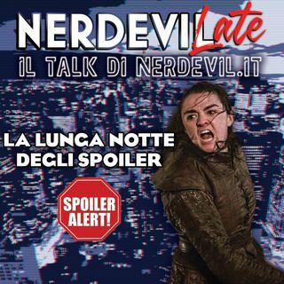 Nerdevilate 02/05/19 - La Lunga Notte degli SPOILER