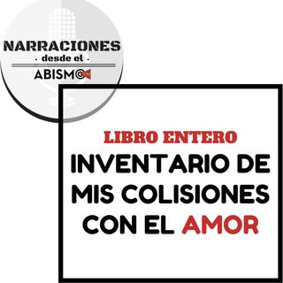 #06 INVENTARIO DE MIS COLISIONES CON EL AMOR (libro entero)