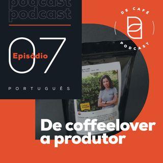 De coffeelover a produtor | Ep. 07 português