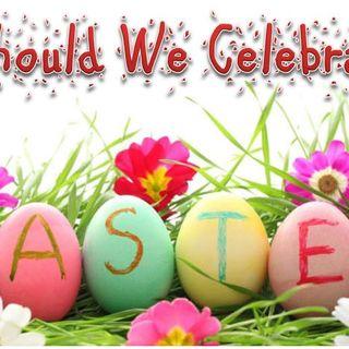 Should We Celebrate Easter?