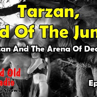 Tarzan, Lord Of The Jungle, Tarzan And The Arena Of Death Ep. 1 | #oldtimeradio #Tarzan