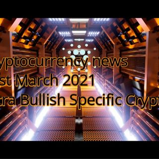 Cryptocurrency news 31st March 2021 Ultra Bullish specific Cryptos