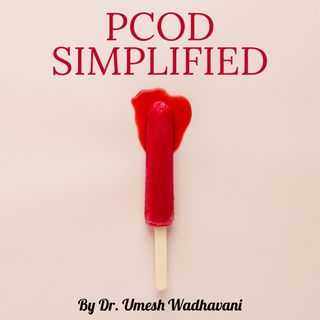PCOD Simplified - a podcast by Dr. Umesh Wadhavani