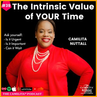 39: Camilita Nuttall | The Intrinsic Value of YOUR Time