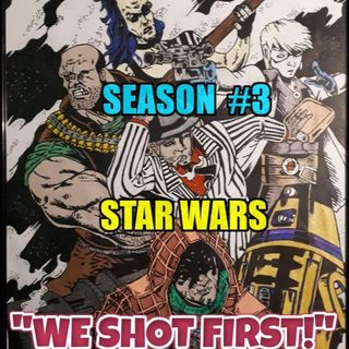 "Star Wars Saga Ed. DOD ""We Shot First!"" Season 3 Ep. 22 ""Turning The Tables..."""