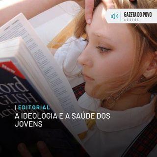Editorial: A ideologia e a saúde dos jovens