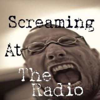 Screaming At The Radio Show 02/13/2021