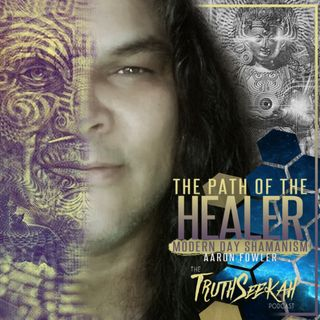 The Path of The Healer   Modern Day Shamanism   Aaron Fowler