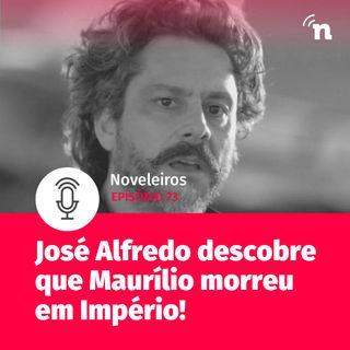 #73 - José Alfredo descobre que Maurílio está morto em Império!