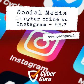 Social Media - Ep.7 – Il Cyber Crime su Instagram!