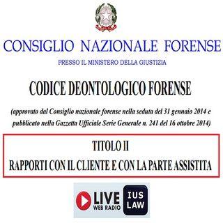 Il CODICE DEONTOLOGICO forense alla RADIO - Titolo II (Rapporti con il CLIENTE e con la PARTE ASSISTITA), Artt. 23 - 37