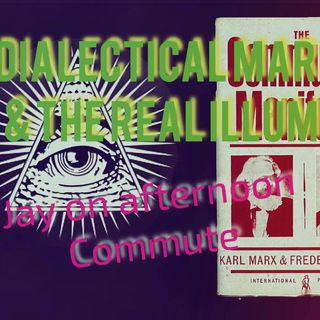 """Dialectical Marxism & the Real """"Illuminati"""" Plan: Jay on Afternoon Commute"""