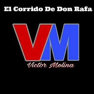 El Corrido De Don Rafa. Compositor victor Molina