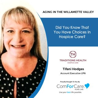5/1/21: Tifani Hodges with Traditions Health & Hospice | Did you know that you have choices in Hospice care?| Aging In The Willamette Valley
