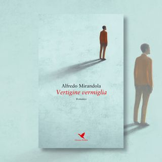 "Ep. 7 - Alfredo Mirandola e ""Vertigine vermiglia"""