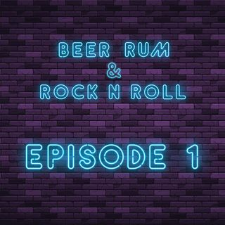 Beer Rum & Rock N Roll Episode 1