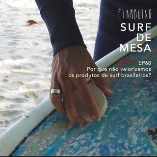 68 - Por que não valorizamos os produtos de surf brasileiros?