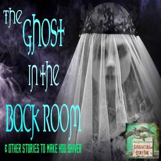 The Ghost in the Back Room and Other Stories to Make You Shiver | Podcast E43