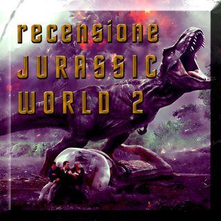 Recensione Jurassic World - Il Regno Distrutto