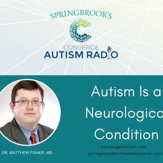 Autism Is a Neurological Condition: Dr. Matthew Fisher
