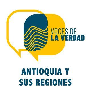 Voces de la Verdad - Antioquia y sus reg