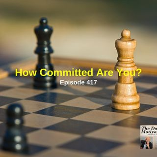 How Committed Are You? Episode #417