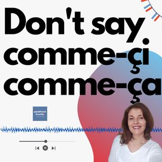Don't say comme-çi comme-ça, say this instead! Speak like a French Native!