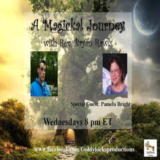A Magickal Journey Show ~ Special Guest: Pamela Bright ~ 1August2018