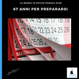 La Borsa in poche parole - #498 - 67 anni per prepararsi