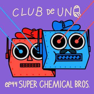 Episodio 44: Super Chemical Bros.