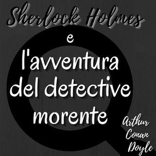 Sherlock Holmes e l'avventura del detective morente - Arthur Conan Doyle