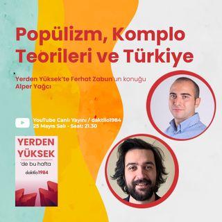 Popülizm, Komplo Teorileri ve Türkiye | Konuk: Alper Yağcı | Yerden Yüksek