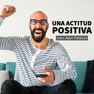 #54 - UNA ACTITUD POSITIVA, con Alan Palacio