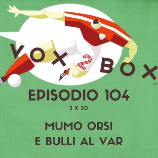Episodio 104 (3x30) - Mumo Orsi e Bulli al VAR