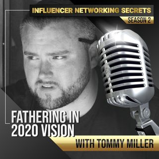 🎧 Season #2:7 Fatherhood in 2020 Vision 👀 with Tommy Miller 🎤