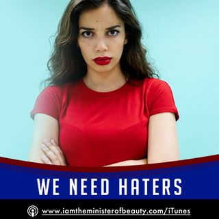 We Need Haters! - Why Haters Are Hated, But Sometimes Necessary Evil
