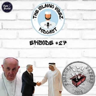 """EP#27: Wots hapnin Muslims? Pandora papers scandal 
