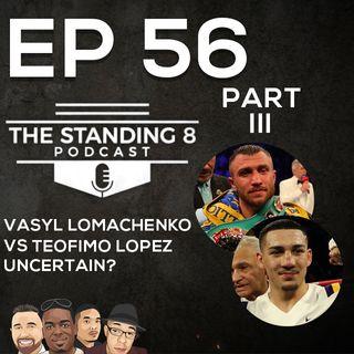 EP 56 - Part 3 | Uncertainty of Vasyl Lomachenko Vs Teofimo Lopez
